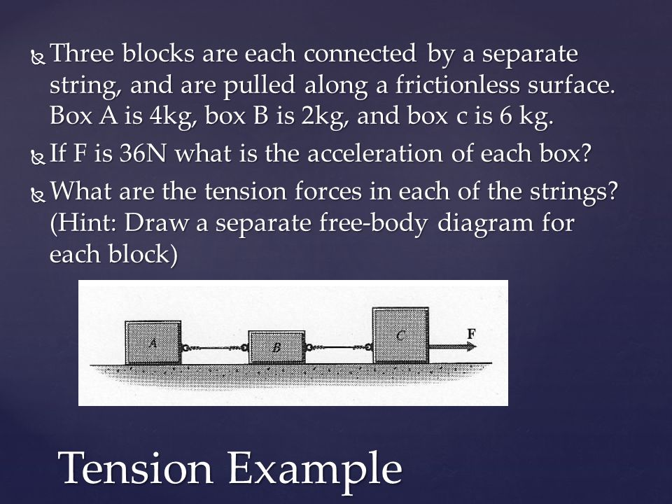  Three blocks are each connected by a separate string, and are pulled along a frictionless surface.