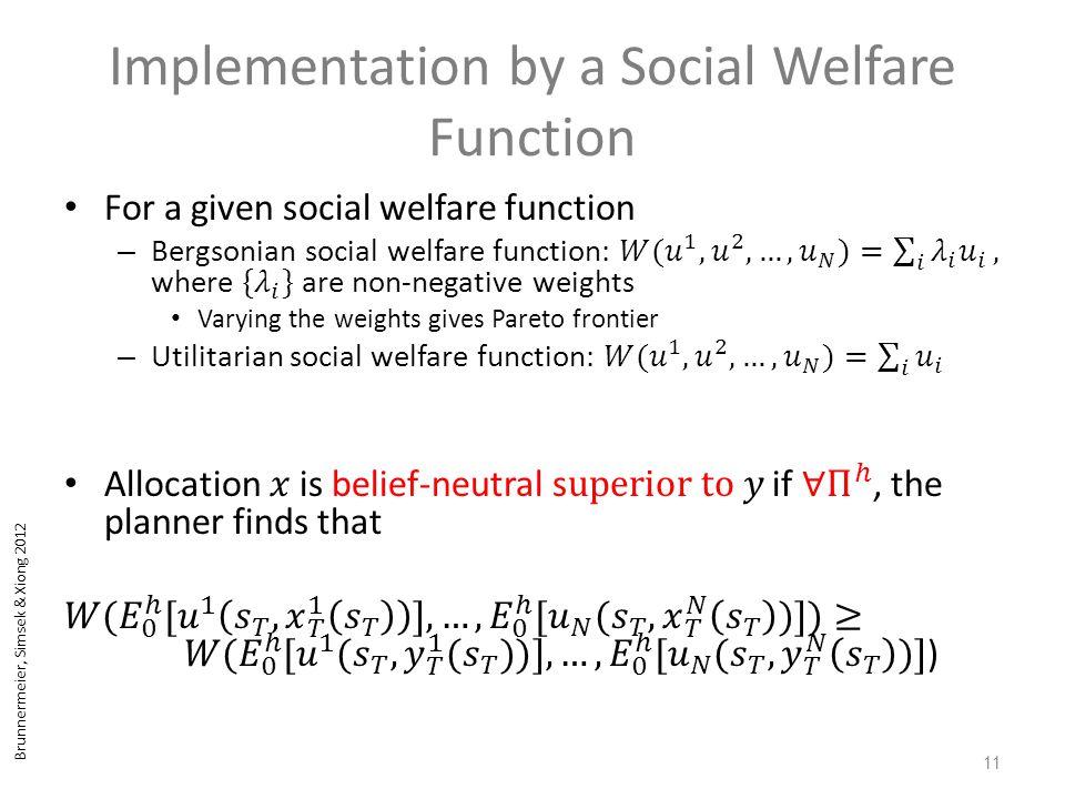 Brunnermeier, Simsek & Xiong 2012 Implementation by a Social Welfare Function 11