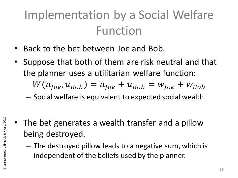 Brunnermeier, Simsek & Xiong 2012 Implementation by a Social Welfare Function 12