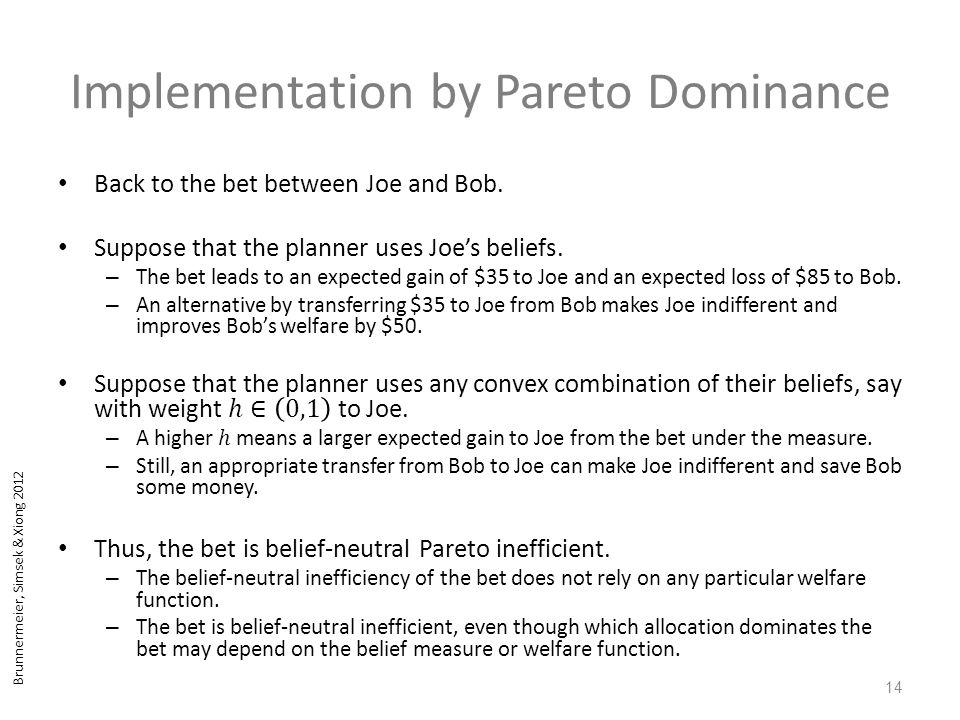 Brunnermeier, Simsek & Xiong 2012 Implementation by Pareto Dominance 14