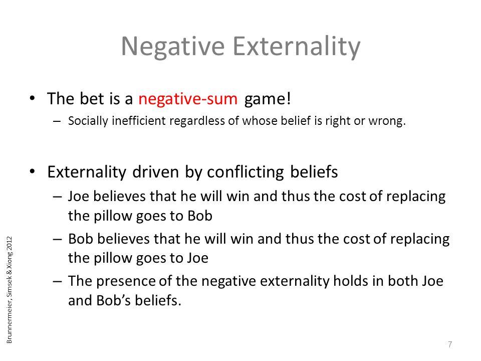 Brunnermeier, Simsek & Xiong 2012 Negative Externality The bet is a negative-sum game.
