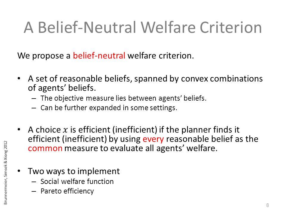 Brunnermeier, Simsek & Xiong 2012 A Belief-Neutral Welfare Criterion 8