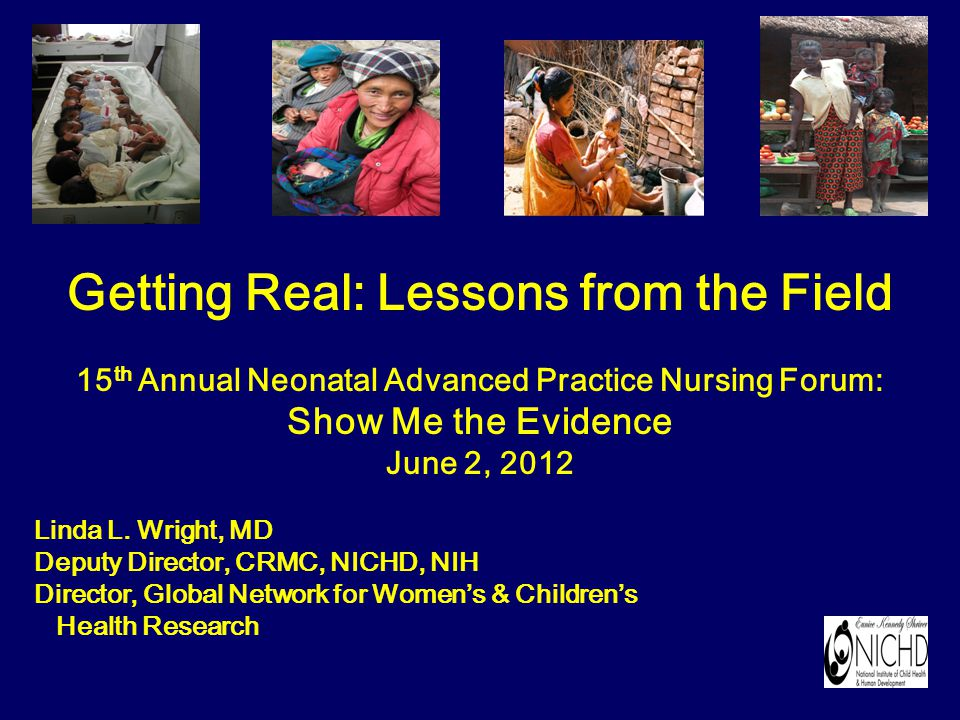 Getting Real: Lessons from the Field 15 th Annual Neonatal Advanced Practice Nursing Forum: Show Me the Evidence June 2, 2012 Linda L.