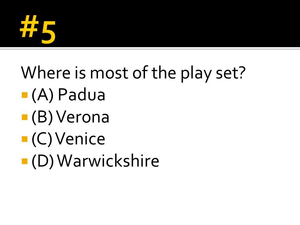 Where is most of the play set  (A) Padua  (B) Verona  (C) Venice  (D) Warwickshire
