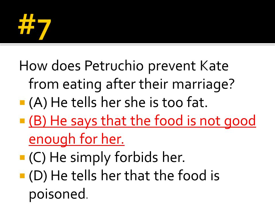 How does Petruchio prevent Kate from eating after their marriage?  (A) He tells her she is too fat.  (B) He says that the food is not good enough fo
