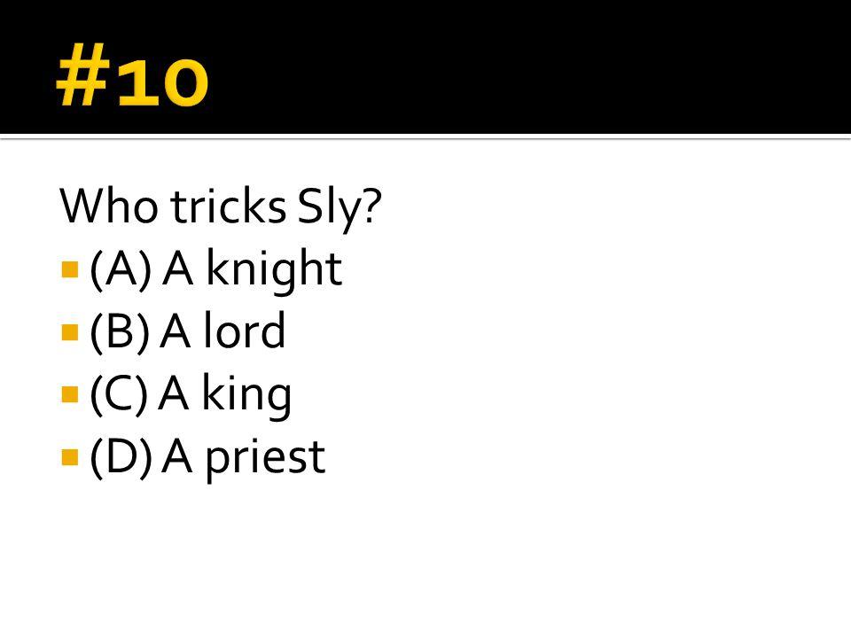 Who tricks Sly  (A) A knight  (B) A lord  (C) A king  (D) A priest