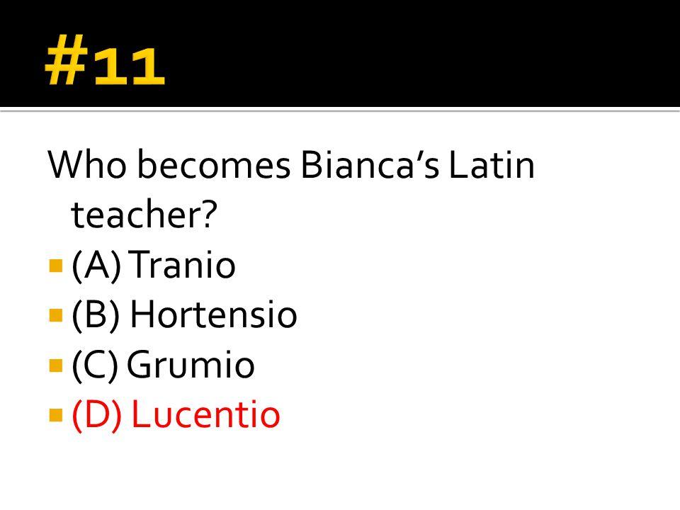 Who becomes Bianca's Latin teacher  (A) Tranio  (B) Hortensio  (C) Grumio  (D) Lucentio