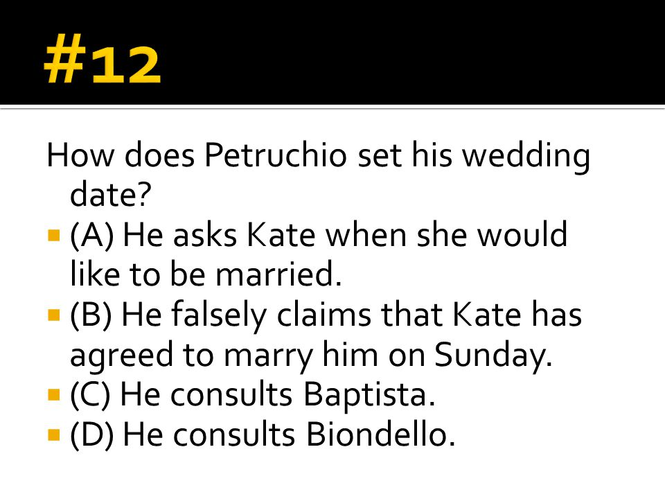 How does Petruchio set his wedding date.  (A) He asks Kate when she would like to be married.