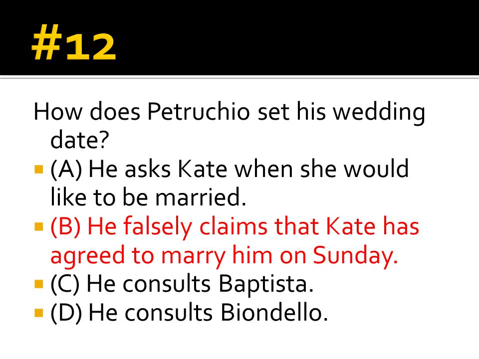 How does Petruchio set his wedding date?  (A) He asks Kate when she would like to be married.  (B) He falsely claims that Kate has agreed to marry h