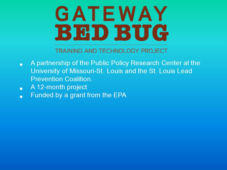 Special Thanks to the following for their assistance, their expertise, and permission to use materials  Erik Foster, MS, Medical Entomologist, Michigan Department of Community Health and the Michigan Bed Bug Working Group  Dini M.