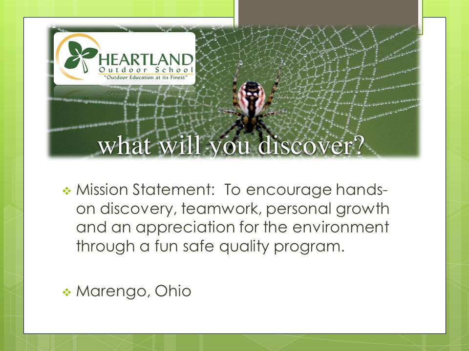  Mission Statement: To encourage hands- on discovery, teamwork, personal growth and an appreciation for the environment through a fun safe quality program.