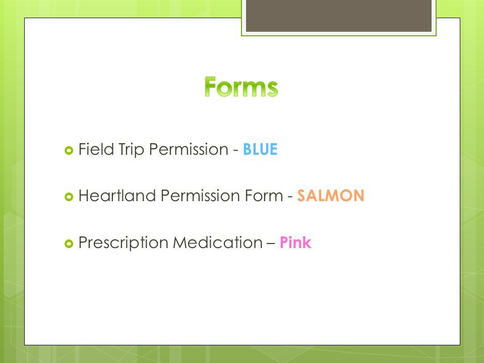  Field Trip Permission - BLUE  Heartland Permission Form - SALMON  Prescription Medication – Pink