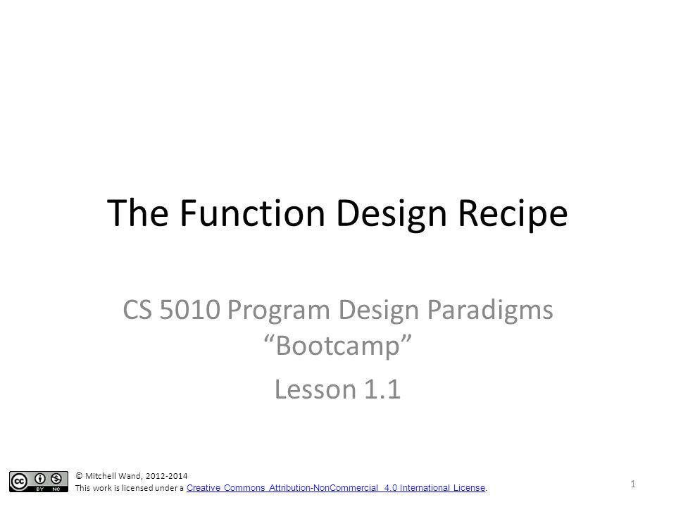 The Function Design Recipe CS 5010 Program Design Paradigms Bootcamp Lesson 1.1 TexPoint fonts used in EMF.