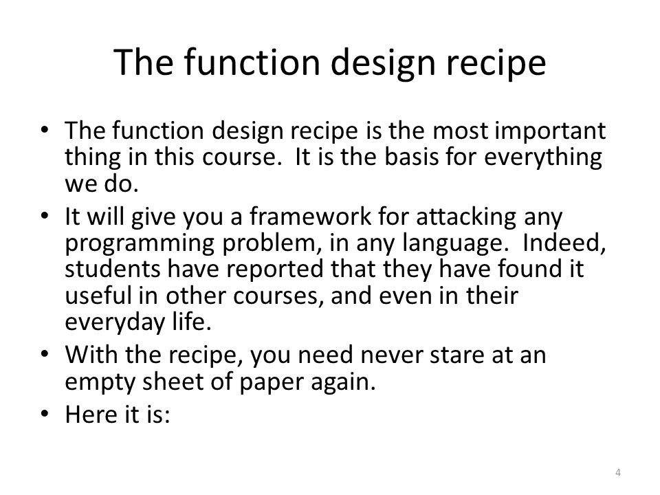 The function design recipe The function design recipe is the most important thing in this course.