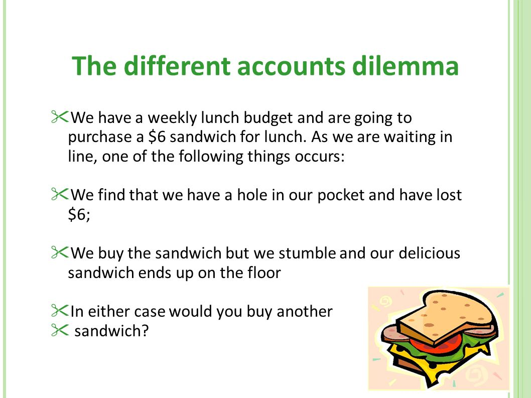 The different accounts dilemma  We have a weekly lunch budget and are going to purchase a $6 sandwich for lunch. As we are waiting in line, one of th