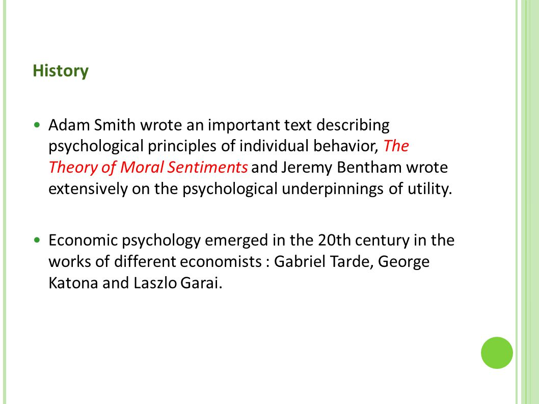 History Adam Smith wrote an important text describing psychological principles of individual behavior, The Theory of Moral Sentiments and Jeremy Benth