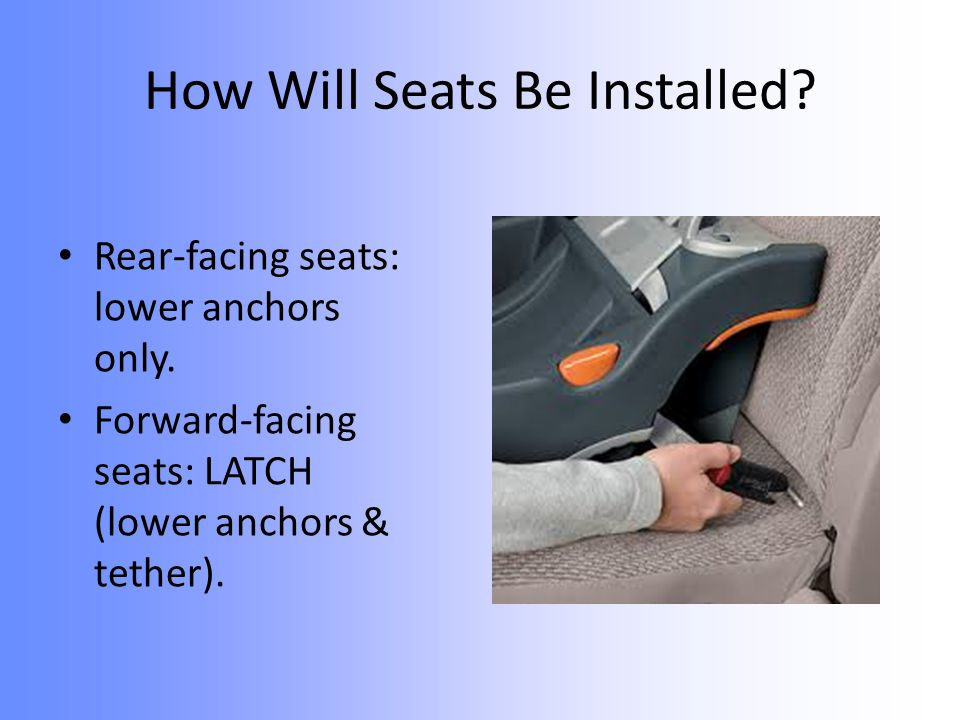 How Will Seats Be Installed.Rear-facing seats: lower anchors only.
