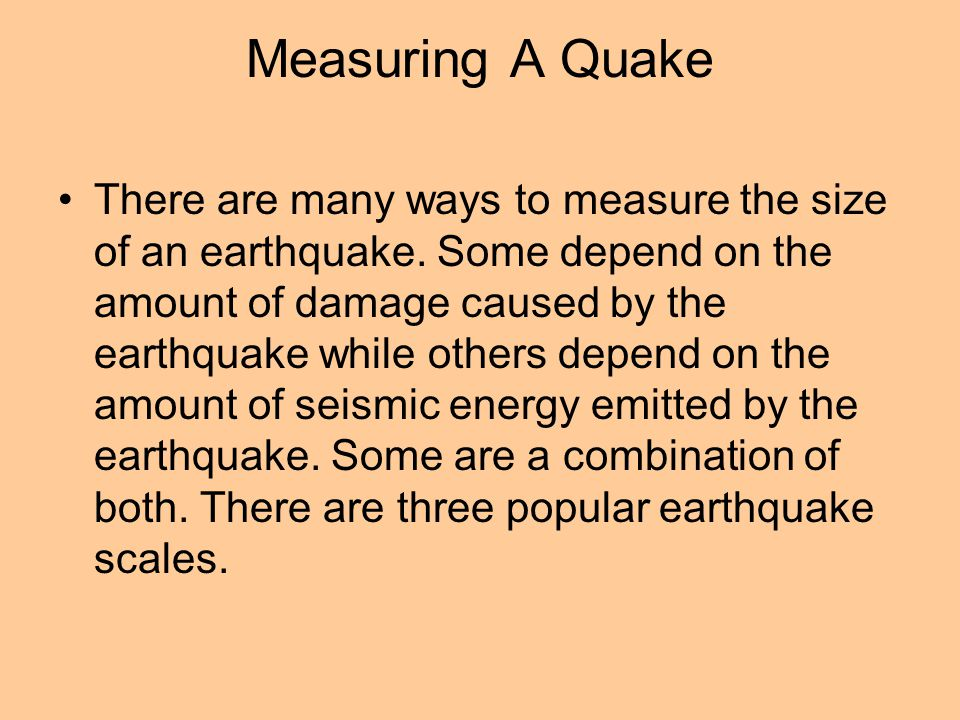 Measuring A Quake There are many ways to measure the size of an earthquake.