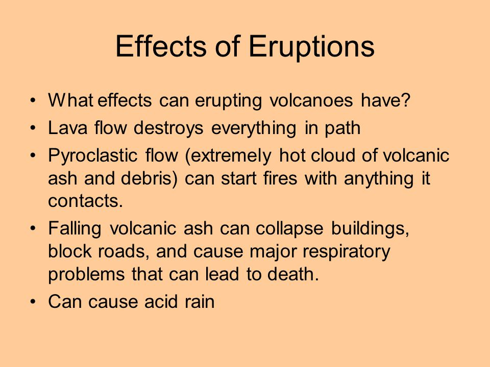 Effects of Eruptions What effects can erupting volcanoes have.