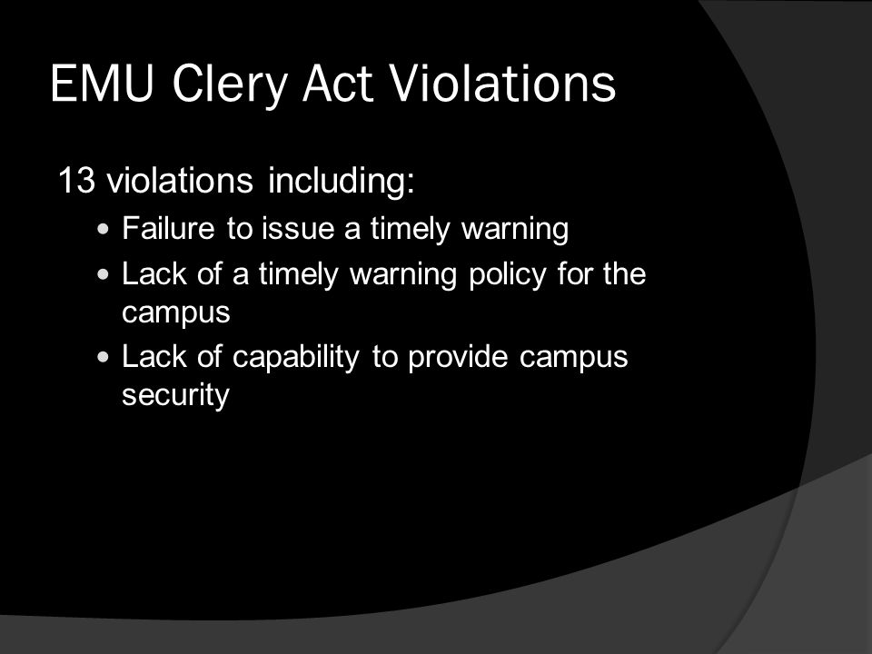 EMU Clery Act Violations 13 violations including: Failure to issue a timely warning Lack of a timely warning policy for the campus Lack of capability to provide campus security