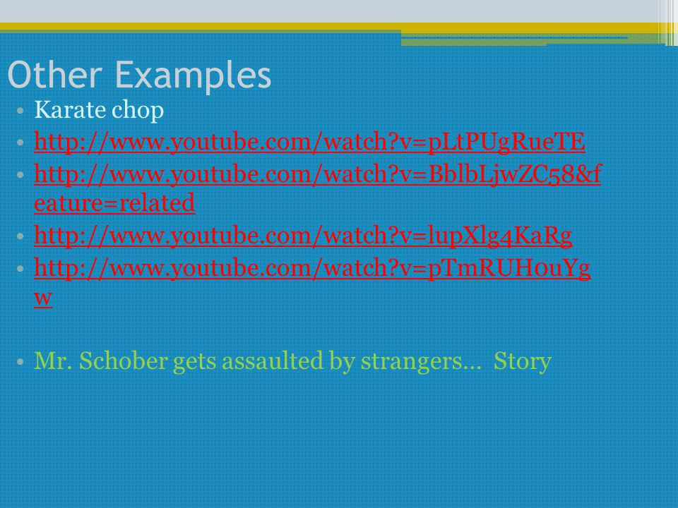 Other Examples Karate chop http://www.youtube.com/watch?v=pLtPUgRueTE http://www.youtube.com/watch?v=BblbLjwZC58&f eature=relatedhttp://www.youtube.co
