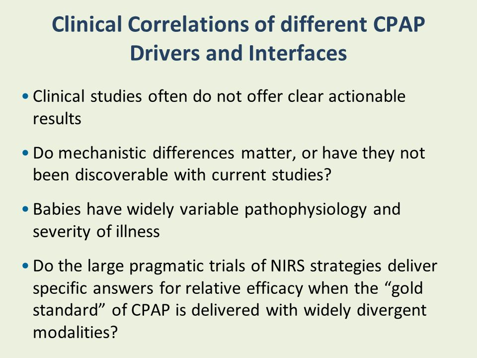 Clinical Correlations of different CPAP Drivers and Interfaces Clinical studies often do not offer clear actionable results Do mechanistic differences