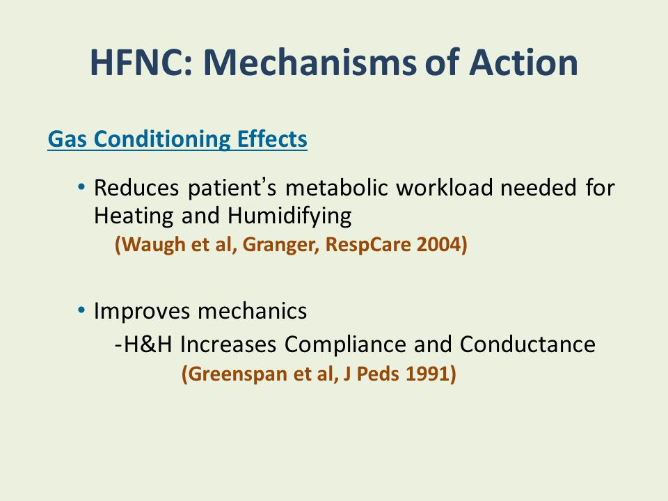 HFNC: Mechanisms of Action Gas Conditioning Effects Reduces patient's metabolic workload needed for Heating and Humidifying (Waugh et al, Granger, Res