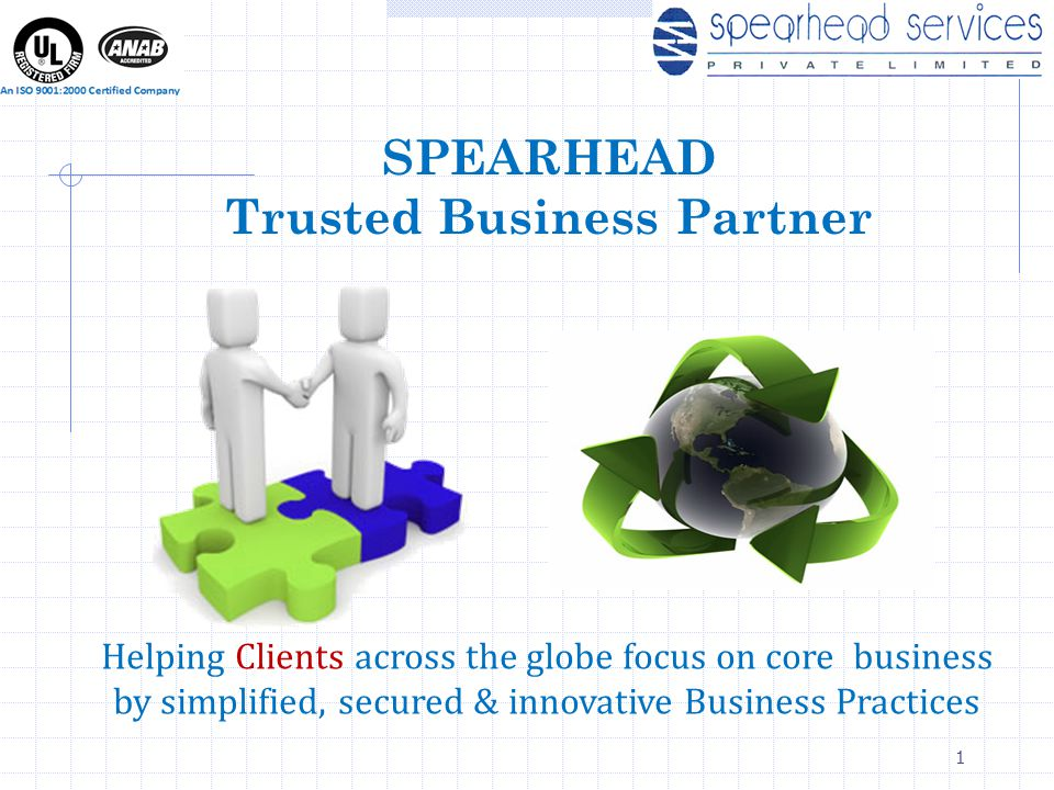 1 SPEARHEAD Trusted Business Partner Helping Clients across the globe focus on core business by simplified, secured & innovative Business Practices