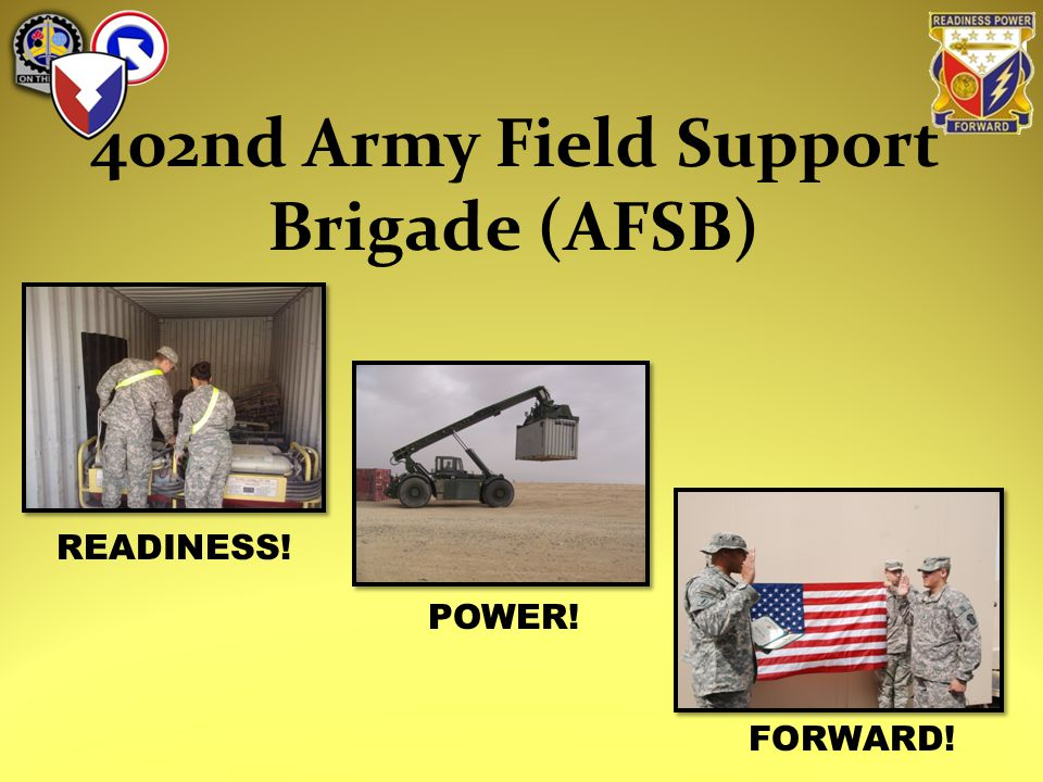 402nd Army Field Support Brigade (AFSB) READINESS! POWER! FORWARD!