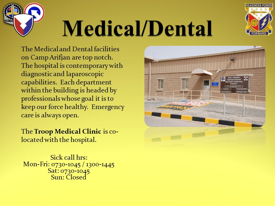 The Medical and Dental facilities on Camp Arifjan are top notch.