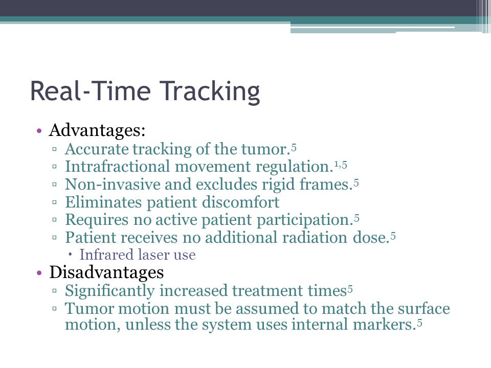 Real-Time Tracking Advantages: ▫Accurate tracking of the tumor. 5 ▫Intrafractional movement regulation. 1,5 ▫Non-invasive and excludes rigid frames. 5