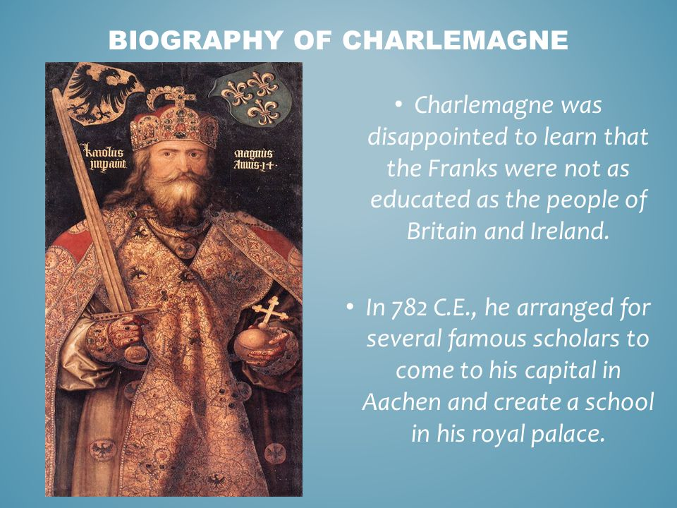 Charlemagne was disappointed to learn that the Franks were not as educated as the people of Britain and Ireland.