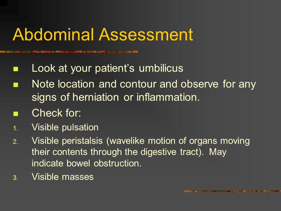 Abdominal Assessment Next auscultate for bowel sounds and other sounds such as bruits throughout the abdomen.