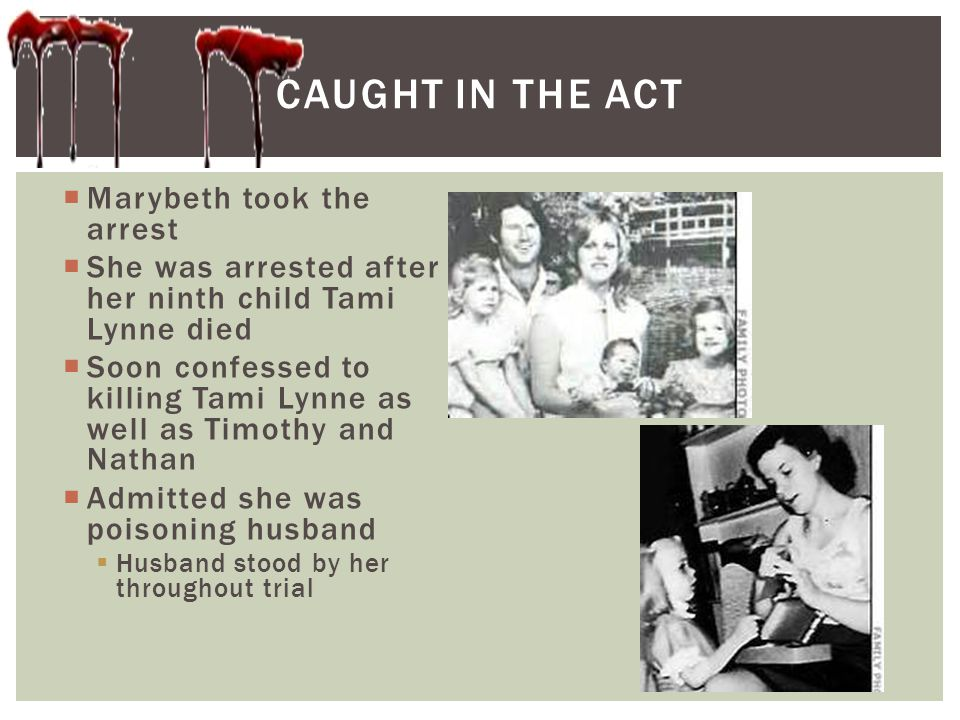  Marybeth took the arrest  She was arrested after her ninth child Tami Lynne died  Soon confessed to killing Tami Lynne as well as Timothy and Nath