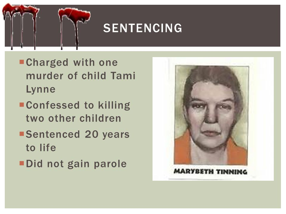  Charged with one murder of child Tami Lynne  Confessed to killing two other children  Sentenced 20 years to life  Did not gain parole SENTENCING