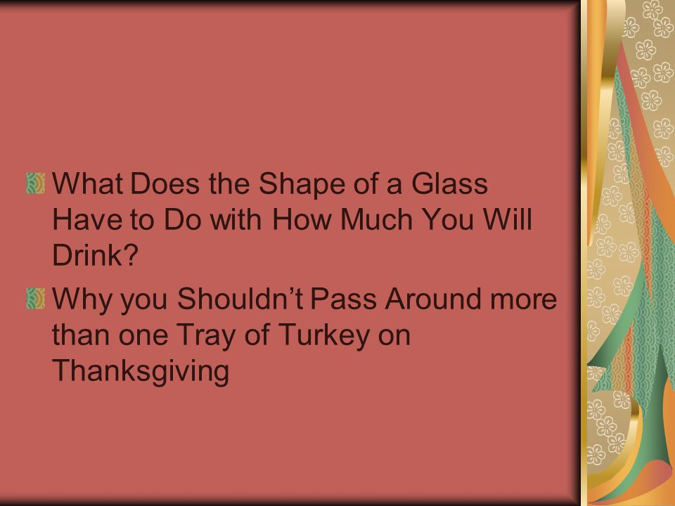 What Does the Shape of a Glass Have to Do with How Much You Will Drink.