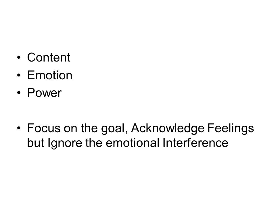 Content Emotion Power Focus on the goal, Acknowledge Feelings but Ignore the emotional Interference