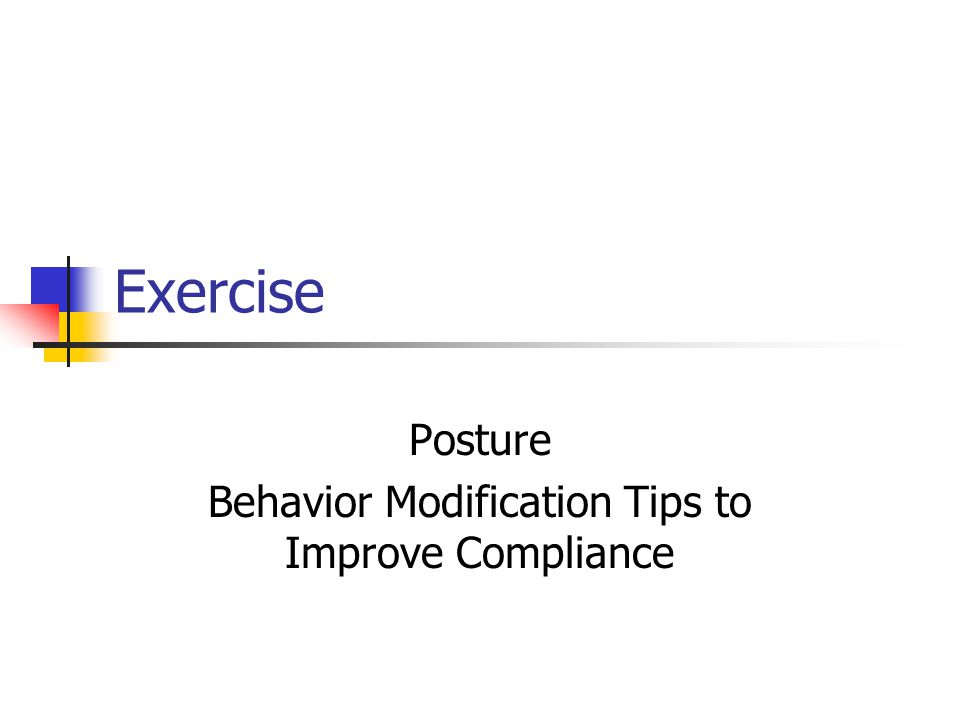 Exercise Posture Behavior Modification Tips to Improve Compliance
