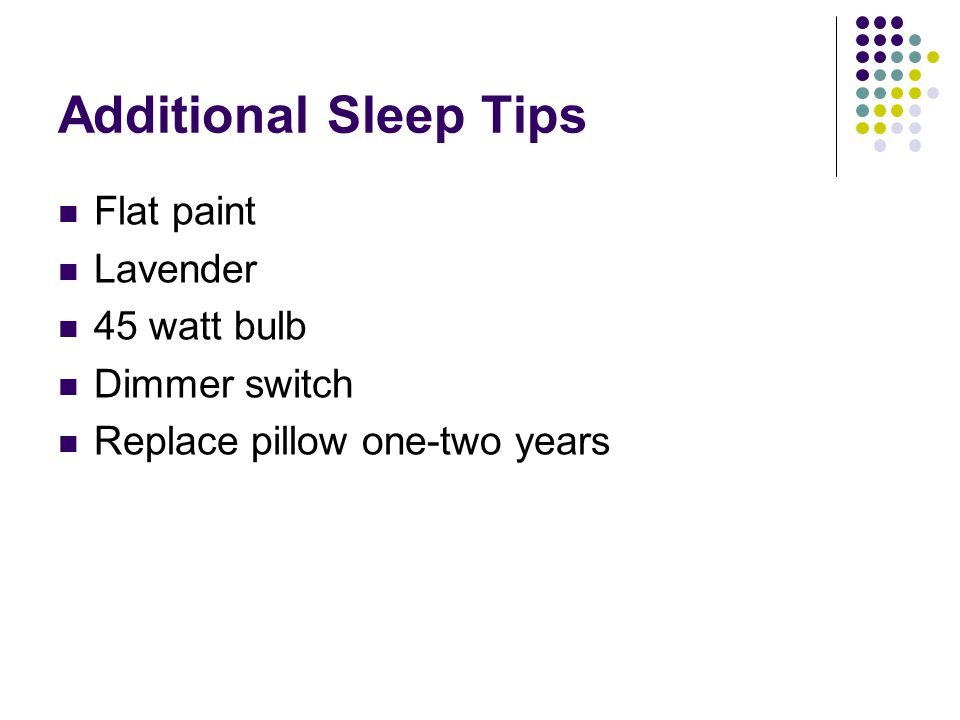 Additional Sleep Tips Flat paint Lavender 45 watt bulb Dimmer switch Replace pillow one-two years
