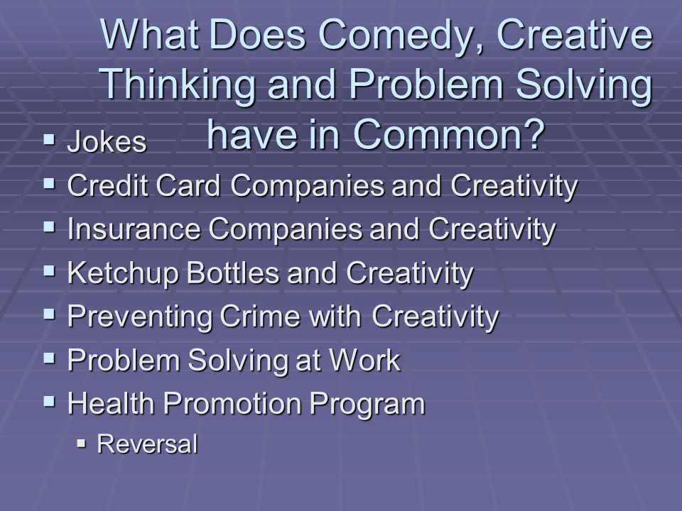 What Does Comedy, Creative Thinking and Problem Solving have in Common.