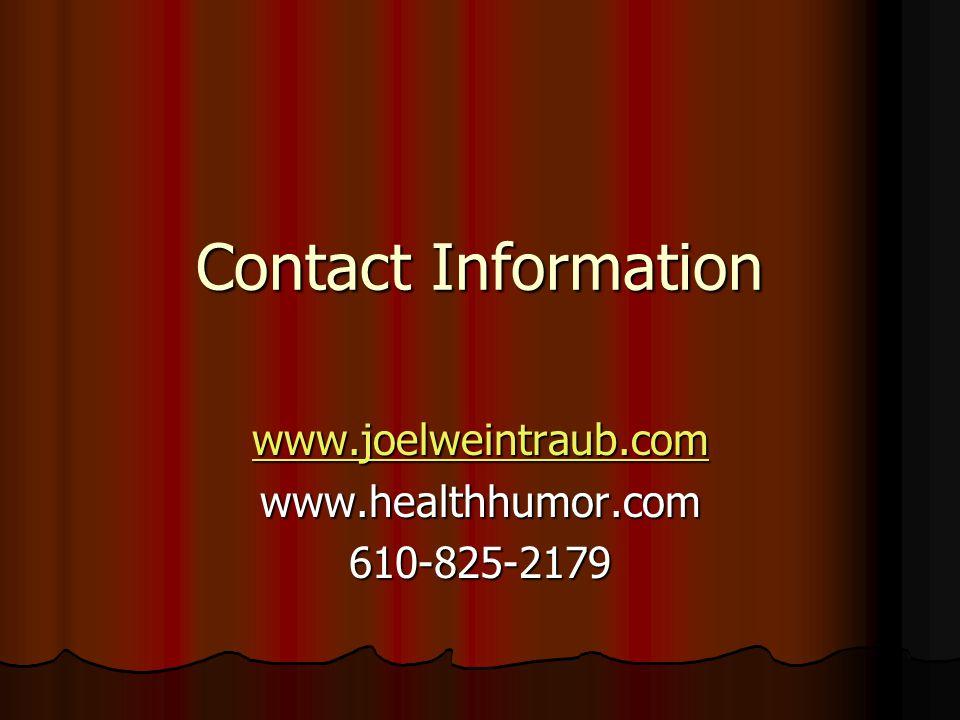 Contact Information www.joelweintraub.com www.healthhumor.com610-825-2179