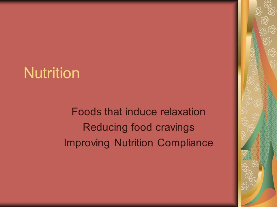 Nutrition Foods that induce relaxation Reducing food cravings Improving Nutrition Compliance