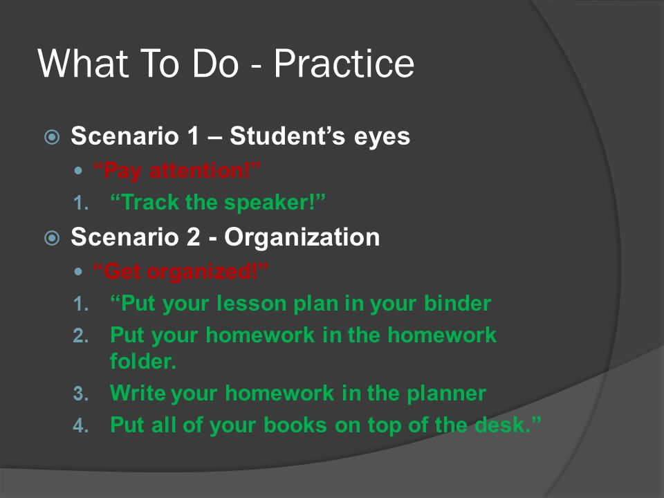What To Do - Practice  Scenario 1 – Student's eyes Pay attention! 1.