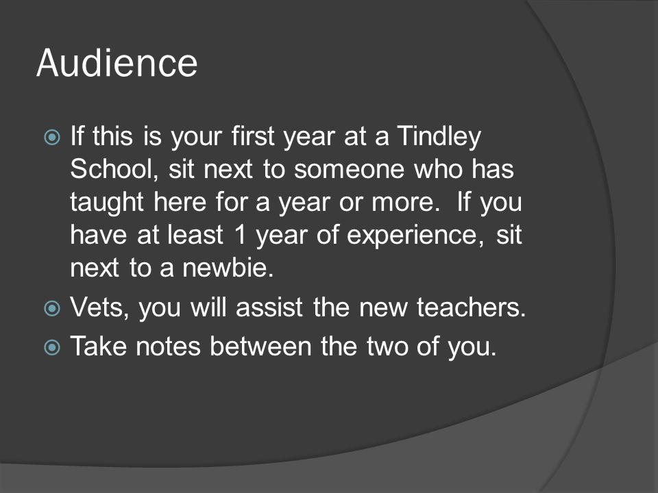 Audience  If this is your first year at a Tindley School, sit next to someone who has taught here for a year or more.