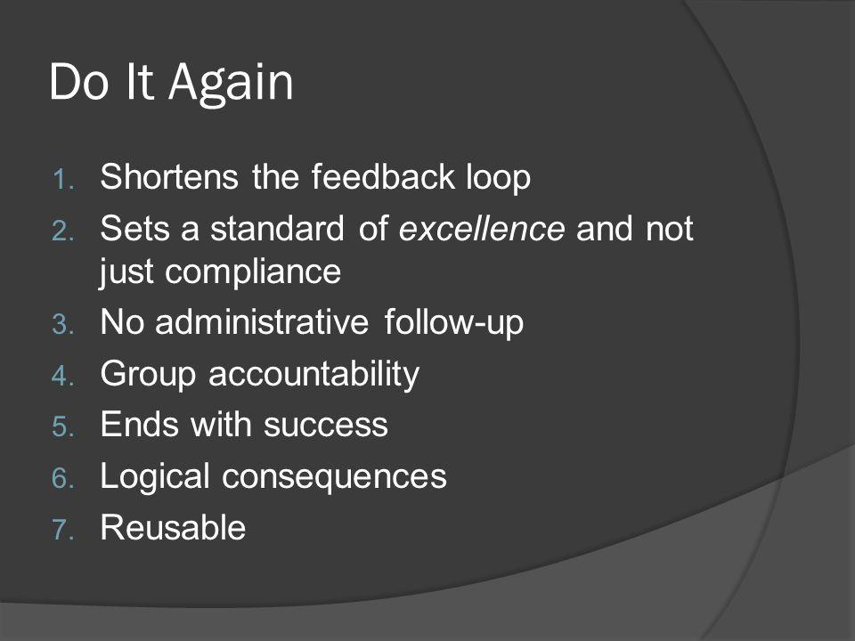 Do It Again 1. Shortens the feedback loop 2.