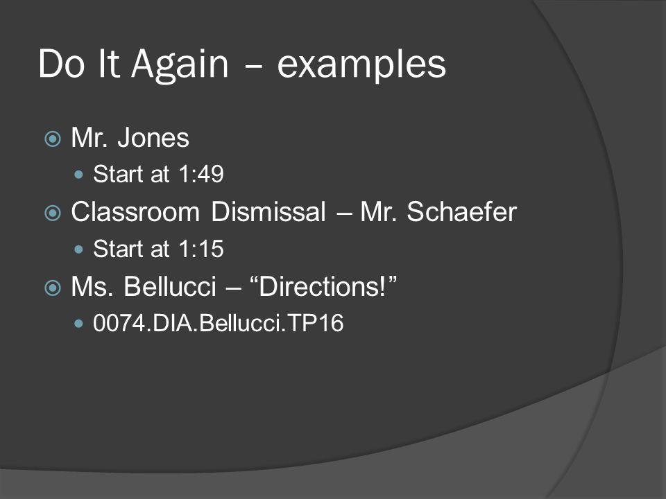 Do It Again – examples  Mr. Jones Start at 1:49  Classroom Dismissal – Mr.
