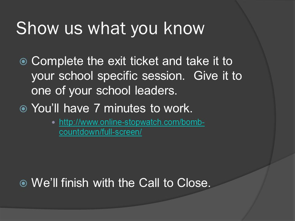 Show us what you know  Complete the exit ticket and take it to your school specific session.