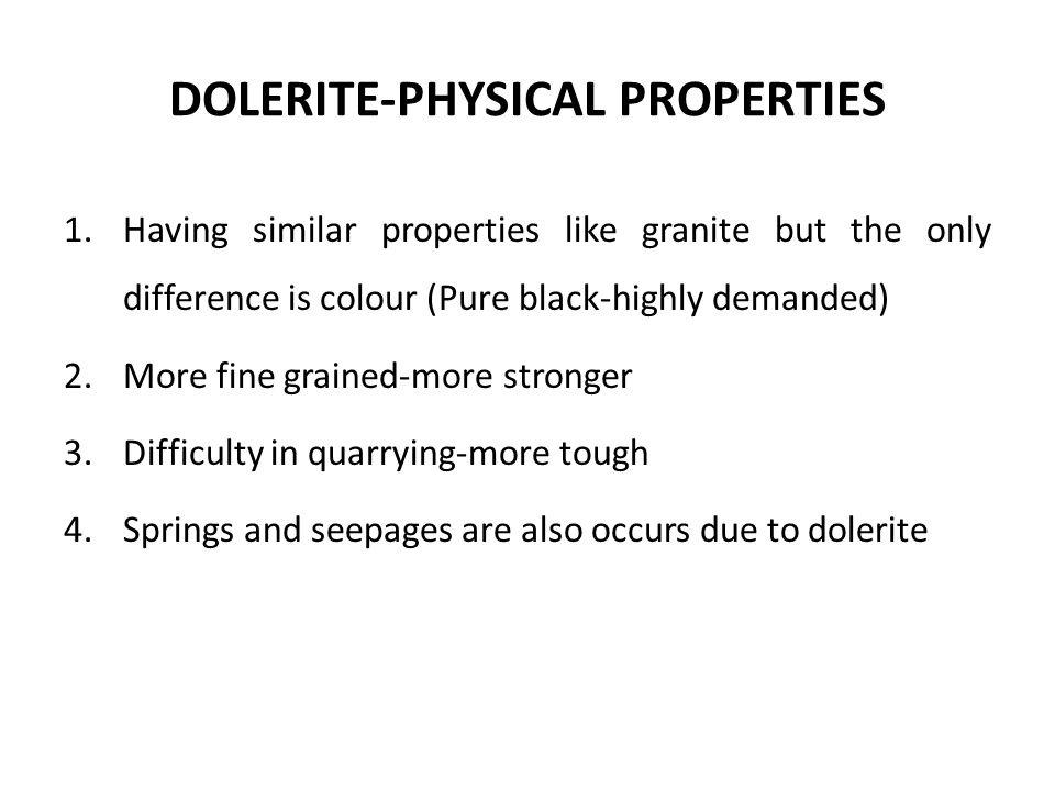 DOLERITE-PHYSICAL PROPERTIES 1.Having similar properties like granite but the only difference is colour (Pure black-highly demanded) 2.More fine grain