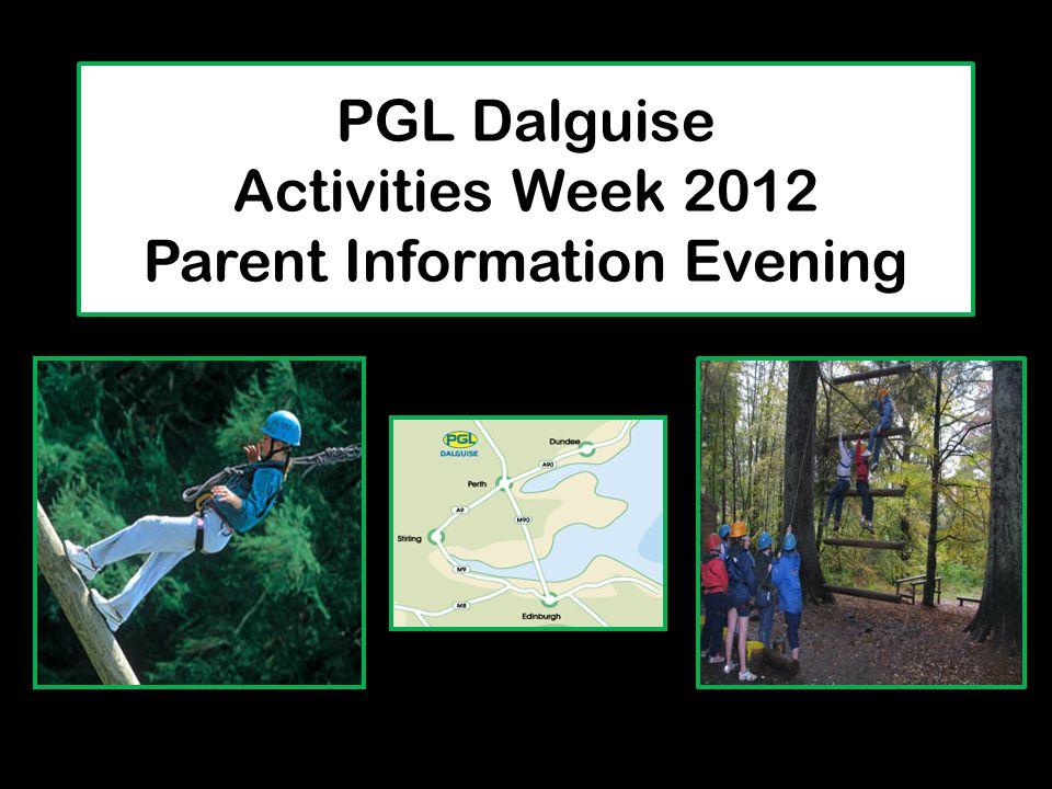 PGL Dalguise Activities Week 2012 Parent Information Evening