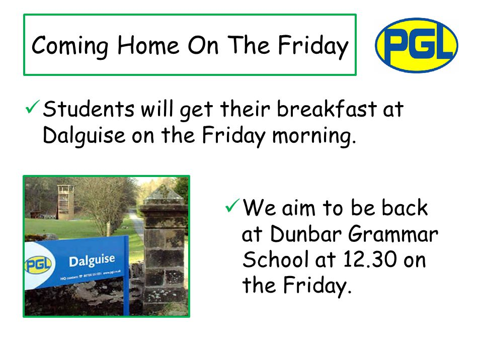Coming Home On The Friday Students will get their breakfast at Dalguise on the Friday morning.